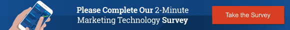 Please Complete Our 2-Minute Marketing Technology Survey