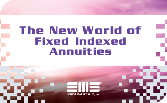 The New World of Fixed Indexed Annuities