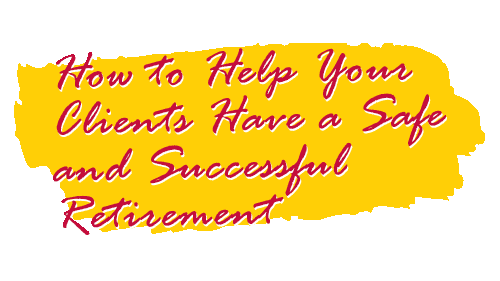 How to Help Your Clients Have a Safe and Successful Retirement